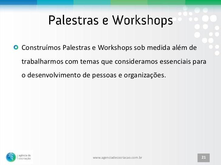 Construímos Palestras e Workshops sob medida além detrabalharmos com temas que consideramos essenciais parao desenvolvimen...
