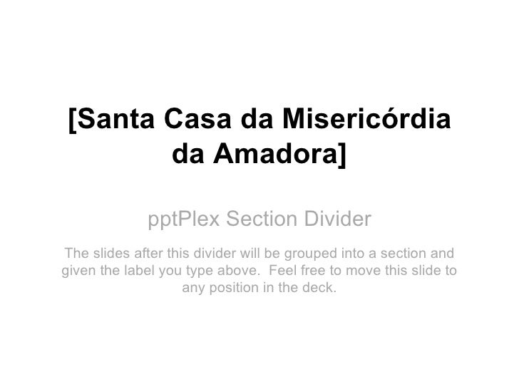 [Santa Casa da Misericórdia       da Amadora]             pptPlex Section DividerThe slides after this divider will be gro...
