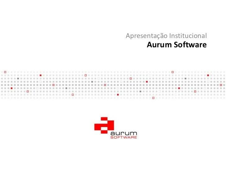 Aurum Software<br />Apresentação Institucional<br />
