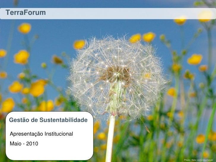TerraForum     Gestão de Sustentabilidade   Apresentação Institucional  Maio - 2010                                Photo: ...