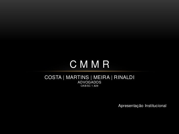 CMMRCOSTA   MARTINS   MEIRA   RINALDI            ADVOGADOS             OAB/SC 1.829                            Apresentaçã...