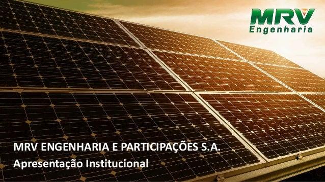 MRV ENGENHARIA E PARTICIPAÇÕES S.A. Apresentação Institucional