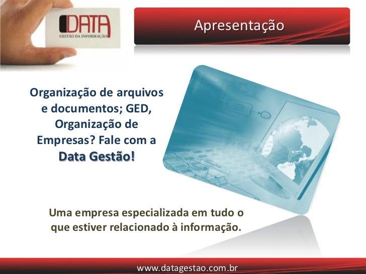 ApresentaçãoOrganização de arquivos  e documentos; GED,     Organização de Empresas? Fale com a    Data Gestão!   Uma empr...