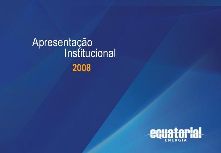 Apresentação              Institucional                 2008   Apresentação InstitucionalJulho de 20081                   ...