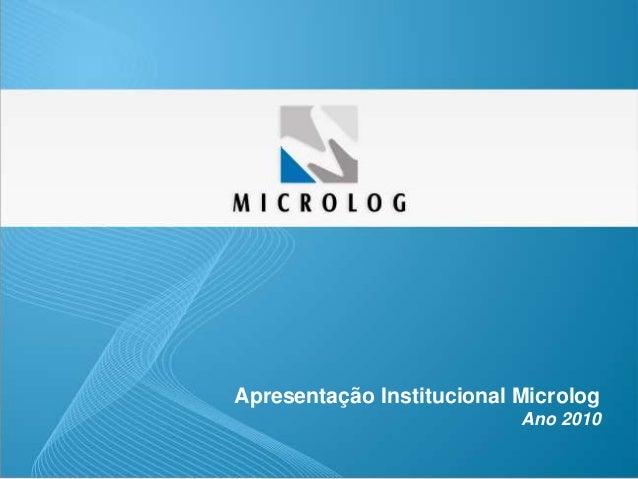 www.microlog.com.br Apresentação Institucional Microlog Ano 2010