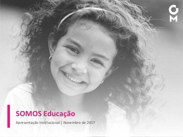 SOMOS Educação Apresentação Institucional   Novembro de 2017