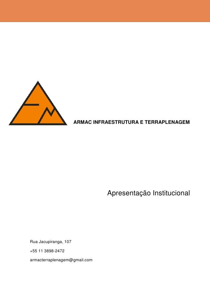ARMAC INFRAESTRUTURA E TERRAPLENAGEM                                 Apresentação InstitucionalRua Jacupiranga, 107+55 11 ...