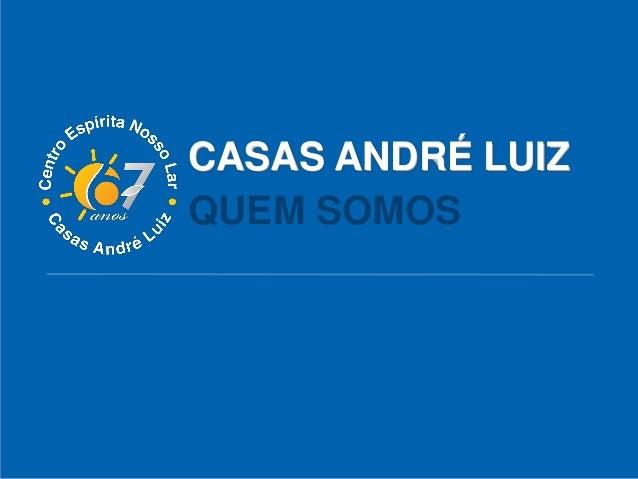 CASAS ANDRÉ LUIZ QUEM SOMOS