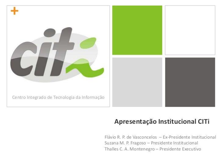 Centro Integrado de Tecnologia da Informação<br />Apresentação Institucional CITi<br />Flávio R. P. de Vasconcelos  – Ex-P...