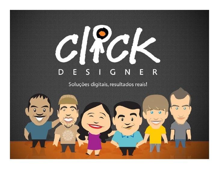 A Click Designer  • Com oito anos no mercado, temos como principal objetivo obter os   melhores resultados online para a m...