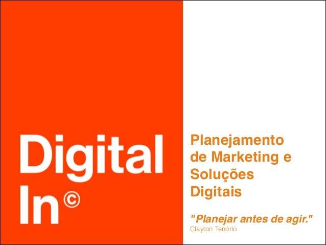 """Planejamento  de Marketing e  Soluções  Digitais  """"Planejar antes de agir.""""  Clayton Tenório"""