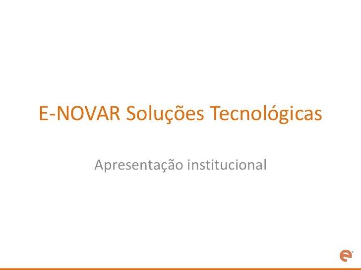 E-NOVAR Soluções Tecnológicas     Apresentação institucional