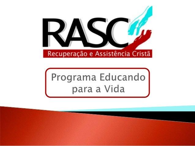A RASC – Recuperação e Assistência Cristã éuma entidade sem fins lucrativos, fundadaem 30/03/1992, com o propósito de aten...