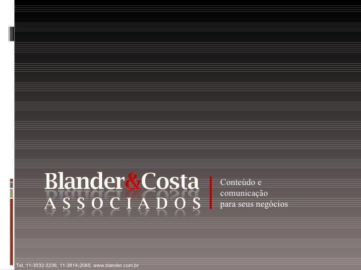 Conteúdo e comunicação para seus negócios Tel. 11-3032-3236, 11-3814-2085, www.blander.com.br