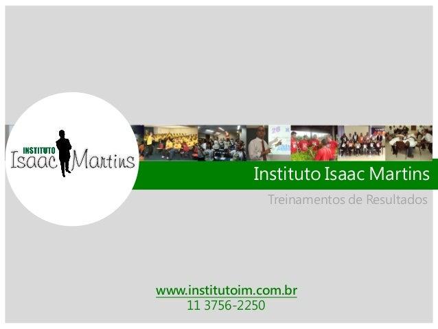 Treinamentos de Resultados Instituto Isaac Martins www.institutoim.com.br 11 3756-2250