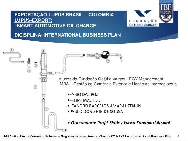 MBA - Gestão de Comércio Exterior e Negócios Internacionais - Turma COMEX21 – International Business Plan  1  FÁBIO DAL P...