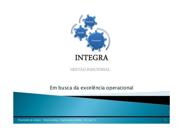 GESTÃO INDUSTRIAL                             Em busca da excelência operacionalPropridade da Integra - Netconsulting   Du...