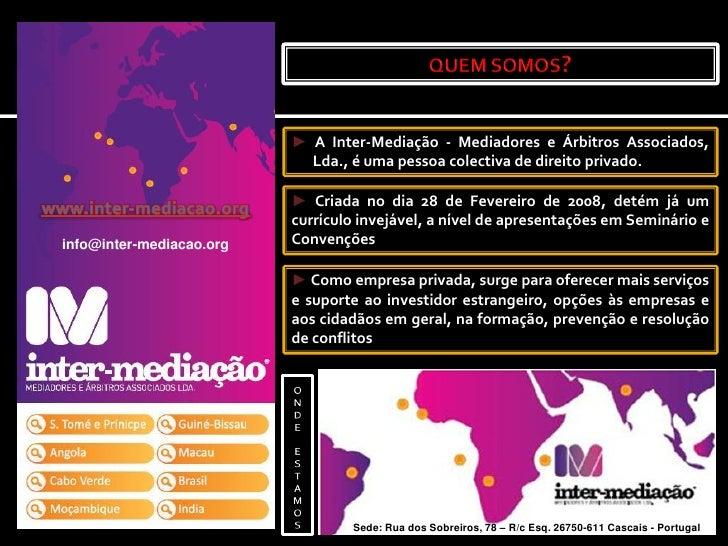 ► A Inter-Mediação - Mediadores e Árbitros Associados,                             Lda., é uma pessoa colectiva de direito...