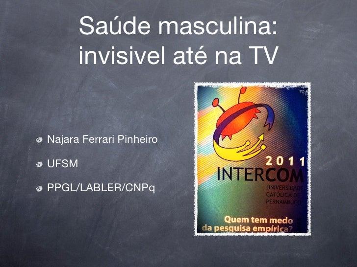 Saúde masculina:      invisivel até na TVNajara Ferrari PinheiroUFSMPPGL/LABLER/CNPq