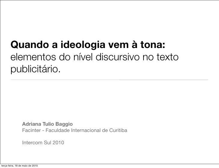 Quando a ideologia vem à tona:        elementos do nível discursivo no texto        publicitário.                      Adr...