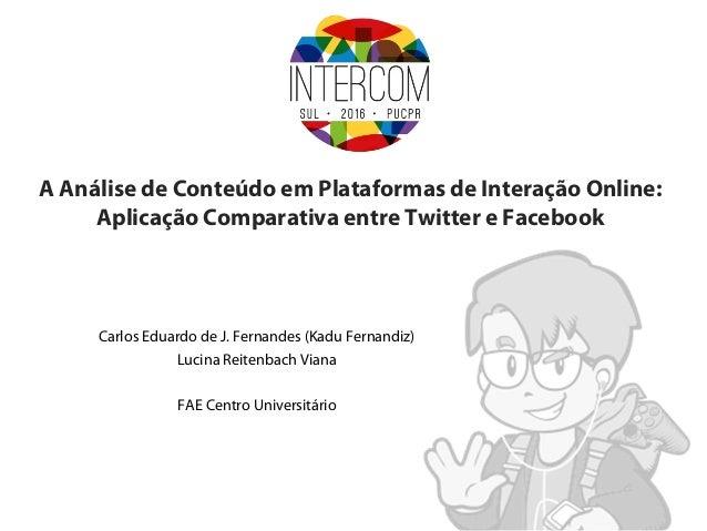 A Análise de Conteúdo em Plataformas de Interação Online: Aplicação Comparativa entre Twitter e Facebook Carlos Eduardo de...