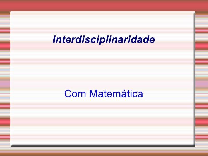Interdisciplinaridade Com Matemática