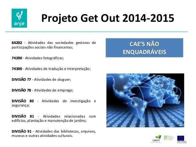 Projeto Get Out 2014-2015  64202 - Atividades das sociedades gestoras de participações sociais não financeiras;  74200 - A...