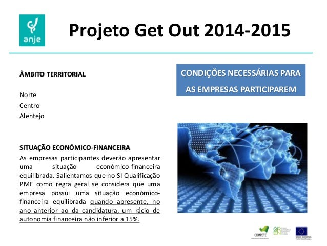Projeto Get Out 2014-2015  ÂMBITO TERRITORIAL  Norte  Centro  Alentejo  SITUAÇÃO ECONÓMICO-FINANCEIRA  As empresas partici...