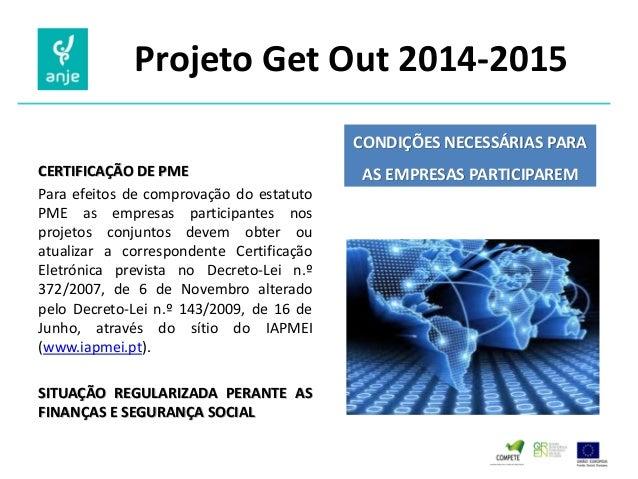 Projeto Get Out 2014-2015  CERTIFICAÇÃO DE PME  Para efeitos de comprovação do estatuto PME as empresas participantes nos ...