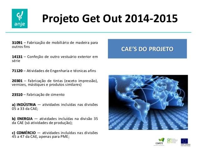 Projeto Get Out 2014-2015  31091 – Fabricação de mobiliário de madeira para outros fins  14131 – Confeção de outro vestuár...