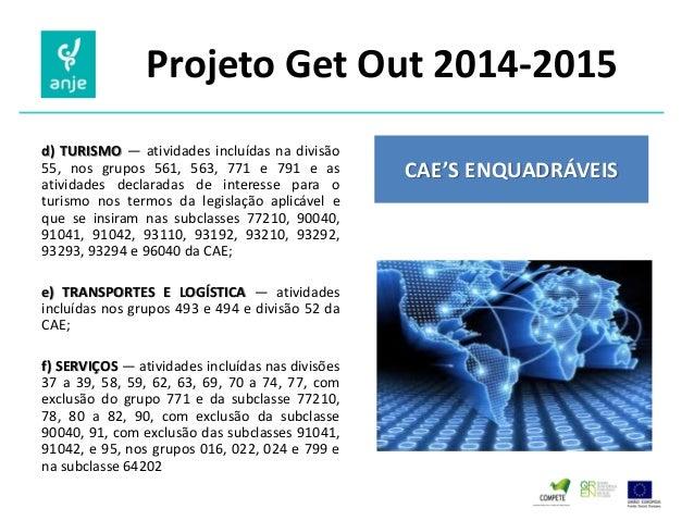 Projeto Get Out 2014-2015  d) TURISMO — atividades incluídas na divisão 55, nos grupos 561, 563, 771 e 791 e as atividades...