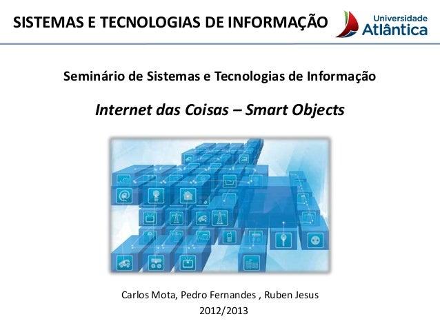 SISTEMAS E TECNOLOGIAS DE INFORMAÇÃO     Seminário de Sistemas e Tecnologias de Informação         Internet das Coisas – S...