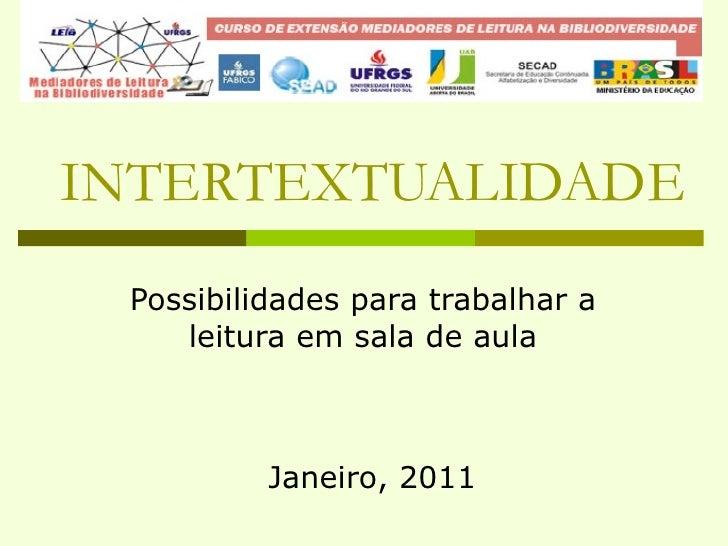INTERTEXTUALIDADE Possibilidades para trabalhar a leitura em sala de aula Janeiro, 2011