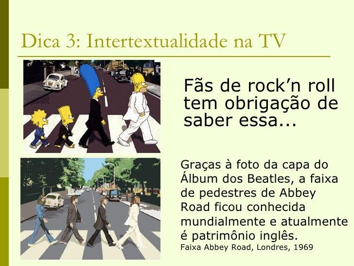 Dica 3: Intertextualidade na TV <ul><li>Fãs de rock'n roll tem obrigação de saber essa... </li></ul>Graças à foto da capa ...