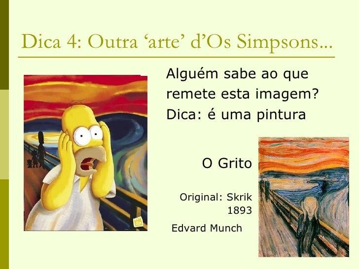 Dica 4: Outra 'arte' d'Os Simpsons... <ul><li>Alguém sabe ao que </li></ul><ul><li>remete esta imagem? </li></ul><ul><li>D...