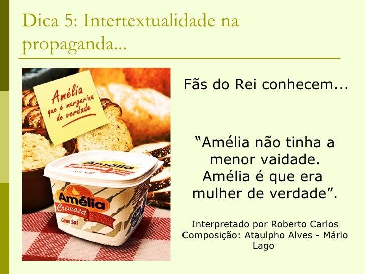 """Dica 5: Intertextualidade na propaganda... <ul><li>Fãs do Rei conhecem... </li></ul>"""" Amélia não tinha a menor vaidade. Am..."""