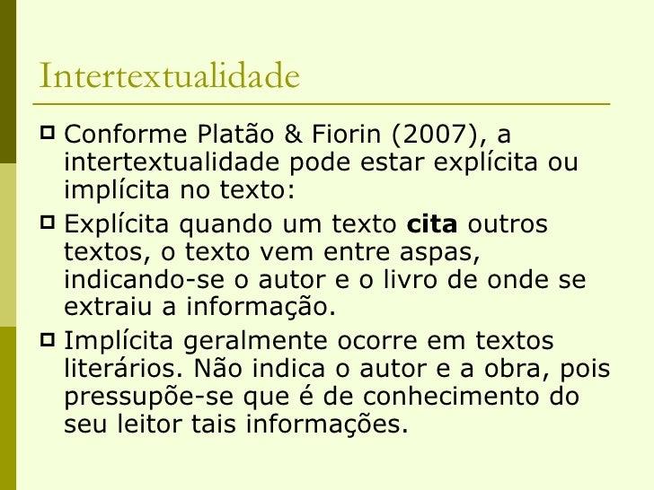 Intertextualidade <ul><li>Conforme Platão & Fiorin (2007), a intertextualidade pode estar explícita ou implícita no texto:...