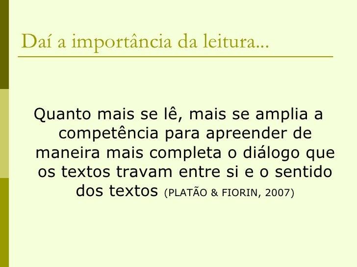 Daí a importância da leitura... <ul><li>Quanto mais se lê, mais se amplia a competência para apreender de maneira mais com...