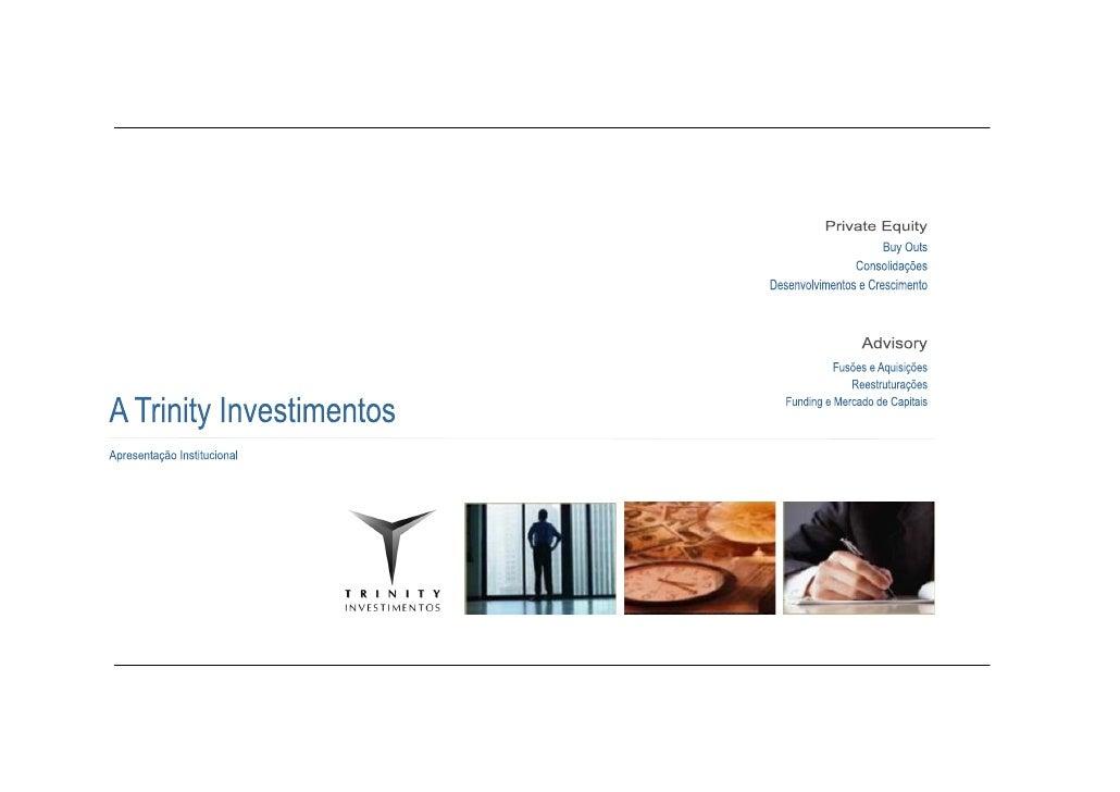 A TRINITY INVESTIMENTOS é uma companhia independente que atua concebendo operações de PrivateEquity, promovendo e articula...