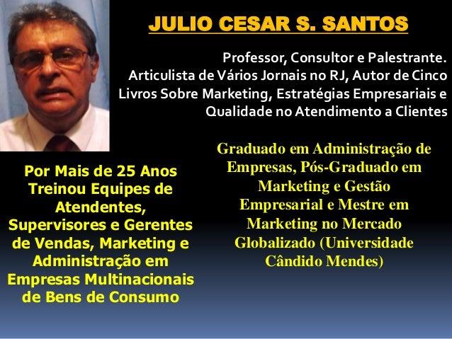 JULIO CESAR S. SANTOS Professor, Consultor e Palestrante. Articulista deVários Jornais no RJ, Autor de Cinco Livros Sobre ...