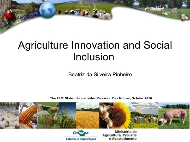 Agriculture Innovation and Social Inclusion  Beatriz da Silveira Pinheiro   The 2010 Global Hunger Index Release -  Des Mo...
