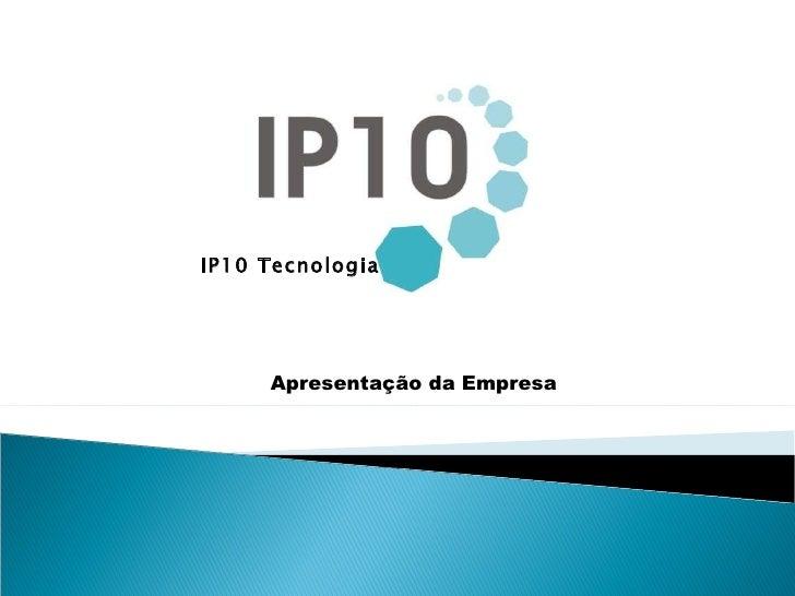 IP10 Tecnologia Apresentação da Empresa