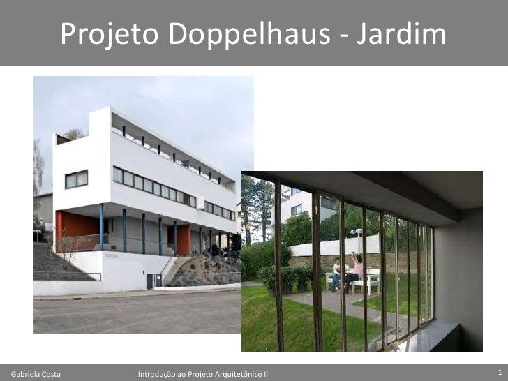 Projeto Doppelhaus - JardimGabriela Costa    Introdução ao Projeto Arquitetônico II   1