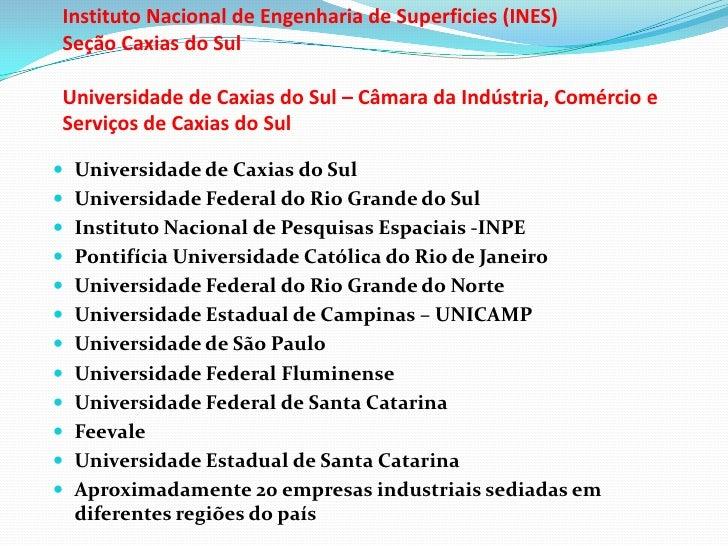 Instituto Nacional de Engenharia de Superficies (INES)Seção Caxias do SulUniversidade de Caxias do Sul – Câmara da Indústr...