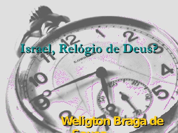 Israel, Relógio de Deus? Weligton Braga de Sousa