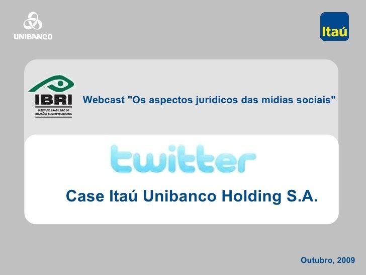 """Outubro, 2009 Webcast """"Os aspectos jurídicos das mídias sociais""""  Case Itaú Unibanco Holding S.A."""