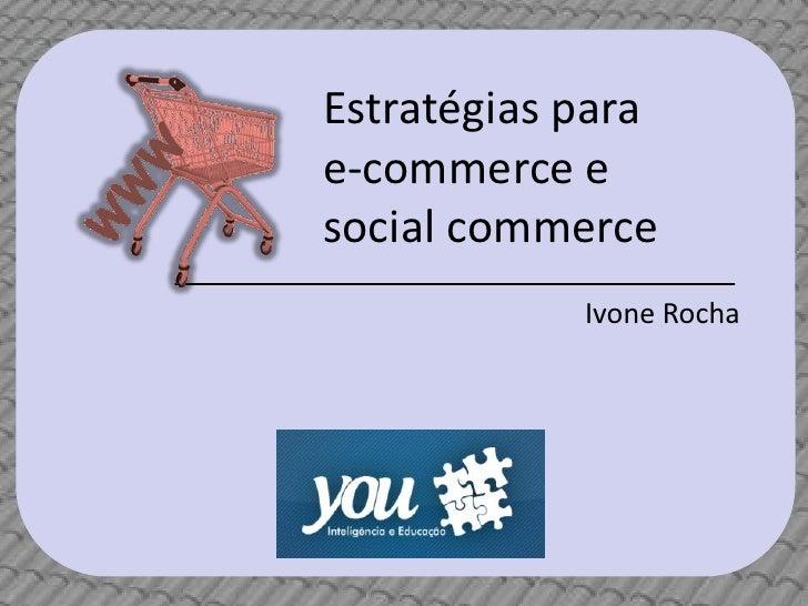 Estratégias parae-commerce esocial commerce            Ivone Rocha