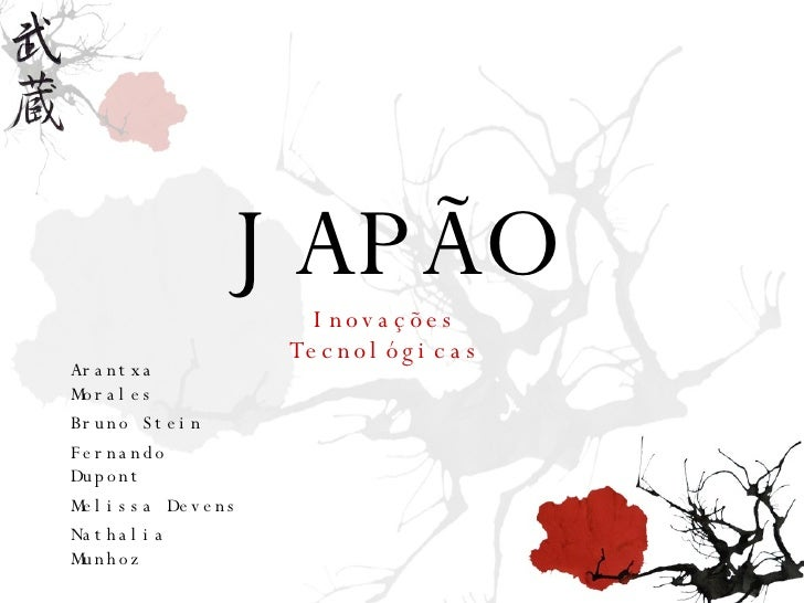 JAPÃO Inovações Tecnológicas Arantxa Morales Bruno Stein Fernando Dupont Melissa Devens Nathalia Munhoz