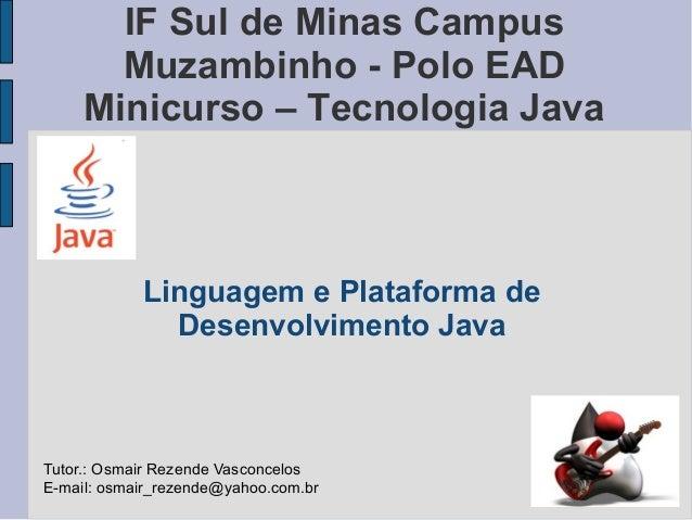 IF Sul de Minas Campus       Muzambinho - Polo EAD     Minicurso – Tecnologia Java            Linguagem e Plataforma de   ...