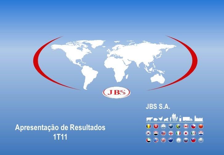 JBS S.A.Apresentação de Resultados           1T11